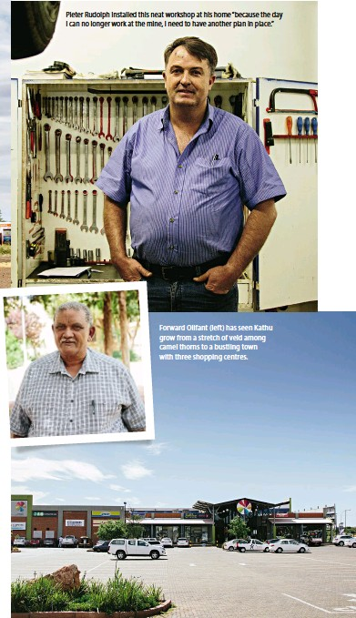 """??  ?? Pieter Rudolph installed this neat workshop at his home """"because the day I can no longer work at the mine, I need to have another plan in place."""" Forward Olifant (left) has seen Kathu grow from a stretch of veld among camel thorns to a bustling town..."""