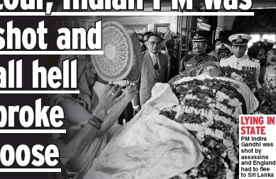 ??  ?? PM Indira Gandhi was shot by assassins and England had to flee to Sri Lanka
