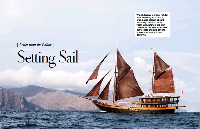 ??  ?? We all deserve a proper holiday after surviving 2020 and a snail-paced sojourn aboard the newly restored phinisi yacht Dunia Baru is the stuff of dreams. Discover more slow travel ideas and epic off-grid adventures to pine for on page 166