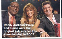 ??  ?? Randy Jackson, Paula and Simon were the original judges when the show debuted in 2002