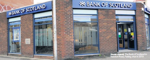 ??  ?? Doors closed The Bank of Scotland in Neilston Road, Paisley, shut in 2019