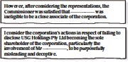 ??  ?? I consider the corporation's actions in respect of failing to disclose USG Holdings Pty Ltd becoming the sole shareholder of the corporation, particularly the involvement of Mr —————, to be purposefully misleading and deceptive. However, after considering the representations, the Commissioner was satisfied that ————— was ineligible to be a close associate of the corporation. Extracts from a letter from NSW Police to Unified Security dated November 5
