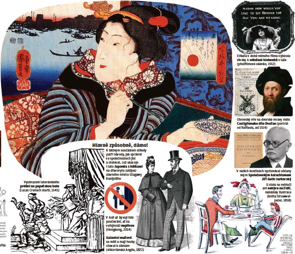 ??  ?? Rozložení příborů k hostině ukazuje, že na Západě se ze stolničení stala takřka věda (20. století) Vyobrazení luteránského prdění na papežskou bulu (Lucas Cranach starší, 1545) K běžným součástem etikety patří návody, jak správně ve společnostech jíst a stolovat, což ukazuje i tato Japonka s hůlkami na dřevorytu (ukijoe) slavného mistra Utagawy Kunijošiho V Asii už bývají lidé poučováni, ať na veřejnosti neplivou (Hongkong, 2014) Galantní mužové se měli a mají hezky chovat k dámám (viktoriánská Anglie, 1872) Etiketa v době němého filmu vybízela diváky k odložení klobouků v sále (předfilmové okénko, 1912) Obrovský vliv na dvorské mravy mělo Castiglioneho dílo Dvořan (portrét od Raffaela, asi 1514) V našich končinách vychovával občany svým Společenským katechismem Jiří Guth-Jarkovský U stolu se nehlučí ani nekýve na židli, nabádaly ilustrace (kniha Struwwelpeter, 1858)