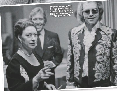 ??  ?? and Princess Margaret to Lord Snowdon liked circles; move in celebrity with pictured backstage Elton John in 1972.