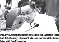 """??  ?? PHILIPPINE Olympic Committee President Rep. Abraham """"Bambol"""" Tolentino says Filipino athletes and coaches will be inoculated with Covid-19 vaccine."""