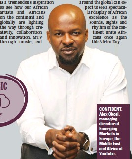??  ?? CONFIDENT. Alex Okosi, managing director of Emerging Markets in Europe, the Middle East and Africa at YouTube.