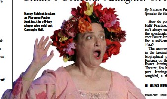 ?? BY CAROL PRATT — STUDIO THEATRE ?? Nancy Robinette stars as Florence Foster Jenkins, the off-key singer who sold out Carnegie Hall.