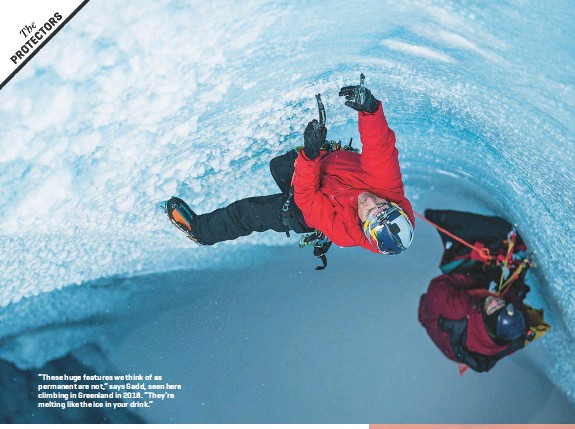 """??  ?? """"These huge features we think of as permanent are not,"""" says Gadd, seen here climbing in Greenland in 2018. """"They're melting like the ice in your drink."""""""