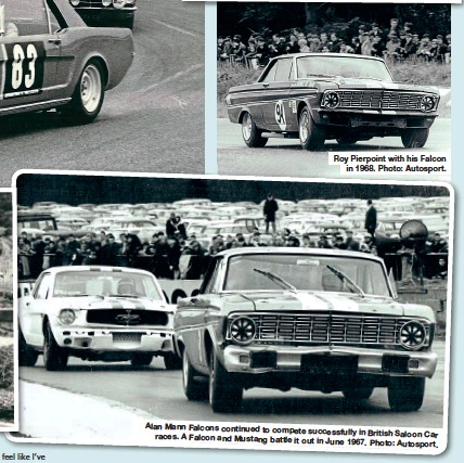 ??  ?? Roy Pierpoint with his Falcon in 1968. Photo: Autosport. Alan Mann Falcons continued to compete successfully in British Saloon Car races. AFalcon and Mustang battle it out in June 1967. Photo: Autosport.