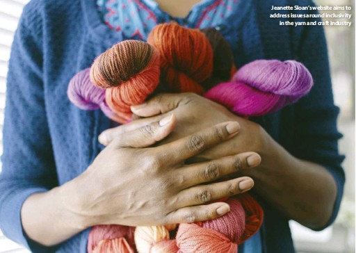 ??  ?? Jeanette Sloan's website aims to address issues around inclusivity in the yarn and craft industry