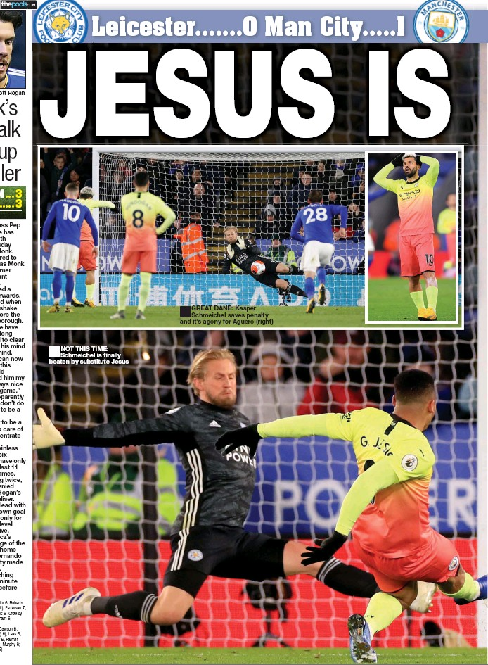 ??  ?? NOT THIS TIME: Schmeichel is finally beaten by substitute Jesus GREAT DANE: Kasper Schmeichel saves penalty and it's agony for Aguero (right)