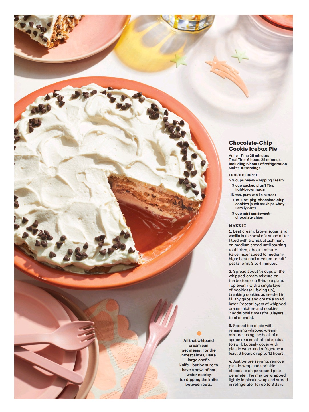 ??  ?? All that whipped cream can get messy. For the nicest slices, use a large chef's knife—but be sure to have a bowl of hot water nearby for dipping the knife between cuts.