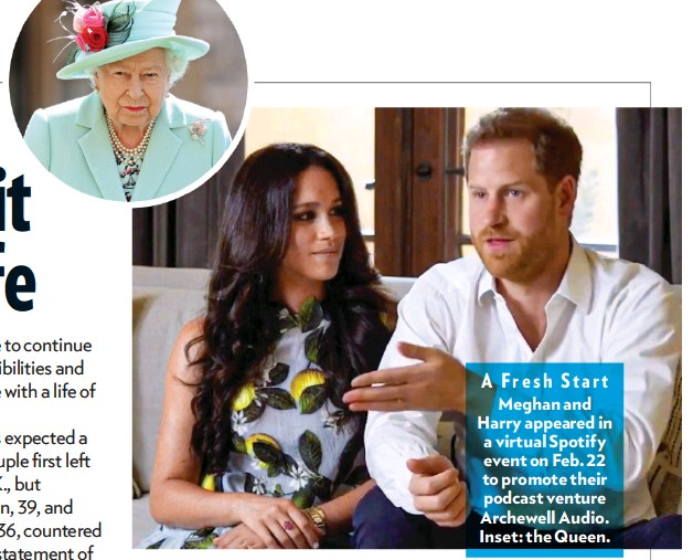 ??  ?? A Fresh Start Meghan and Harry appeared in a virtual Spotify event on Feb. 22 to promote their podcast venture Archewell Audio. Inset: the Queen.