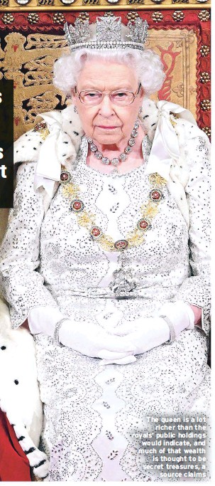 ??  ?? The queen is a lot richer than the royals' public holdings would indicate, and much of that wealth is thought to be secret treasures, a source claims