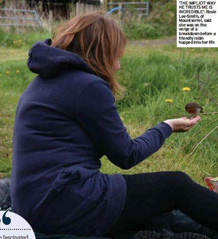 ??  ?? 'THE IMPLICIT WAY HE TRUSTS ME IS INCREDIBLE': Rosie Lee-Smith, of Mountsorrel, said she was on the verge of a breakdown before a friendly robin hopped into her life