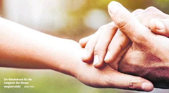 ?? ADOBE STOCK ?? Ein Händedruck für die Ewigkeit: Der Körper vergisst nicht