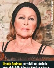 ??  ?? Ursula Andress se volvió un símbolo sexual de talla internacional gracias a Dr. No. Hizo su última cinta en 2005 y hoy vive entre Italia y Suiza.