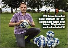 ??  ?? FSV Grüna-Präsident Falk Fährmann (40) verzeichnet im Verein noch keinen Mitgliederzuwachs durch die EM.