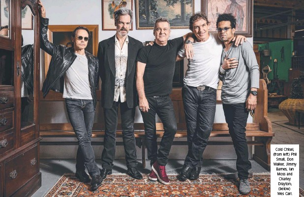 ?? / DANIEL BOUD ?? Cold Chisel, (from left) Phil Small, Don Walker, Jimmy Barnes, Ian Moss and Charley Drayton; (below) Wes Carr.