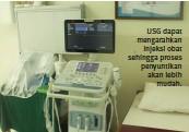 ??  ?? USG dapat mengarahkan injeksi obat sehingga proses penyuntikan akan lebih mudah.