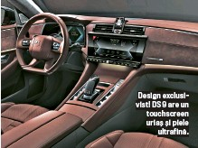??  ?? Design exclusivist! DS 9 are un touchscreen uriaș ș i piele ultrafină.