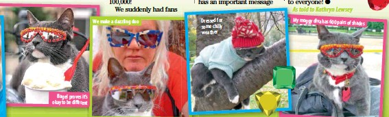 ??  ?? Bagel proves it's okay to be different We make a dazzling duo Dressed for some chilly weather My moggy diva has 600 pairs of shades