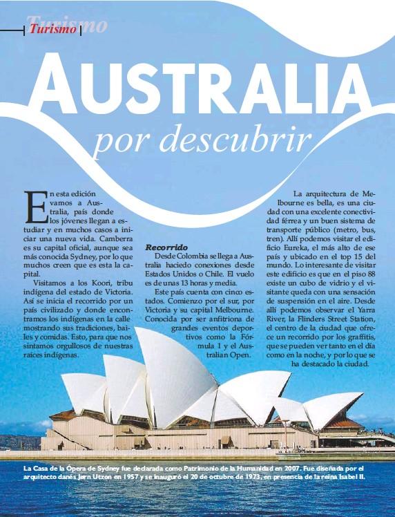 ??  ?? La Casa de la Ópera de Sydney fue declarada como Patrimonio de la Humanidad en 2007. Fue diseñada por el arquitecto danés Jørn Utzon en 1957 y se inauguró el 20 de octubre de 1973, en presencia de la reina Isabel II.
