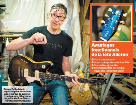 ?? – PHOTO TOMA ICZKOVITS/AGENCE QMI ?? Renaud Buffoni rêvait depuis toujours de lancer sa propre marque de guitares. Il y est parvenu début juin en lançant la Morifone Quarzo.