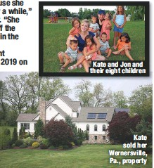 ??  ?? Kate and Jon and their eight children Kate sold her Wernersville, Pa., property