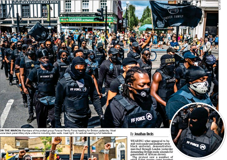 ??  ?? ON THE MARCH: Members of the protest group Forever Family Force heading for Brixton yesterday. Most wore black paramilitary-style uniforms including stab vests. Inset right: An activist wearing a full balaclava