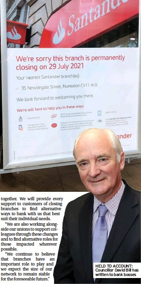 ??  ?? HELD TO ACCOUNT: Councillor David Bill has written to bank bosses