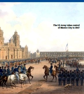 ??  ?? The US Army takes control of Mexico City in 1847