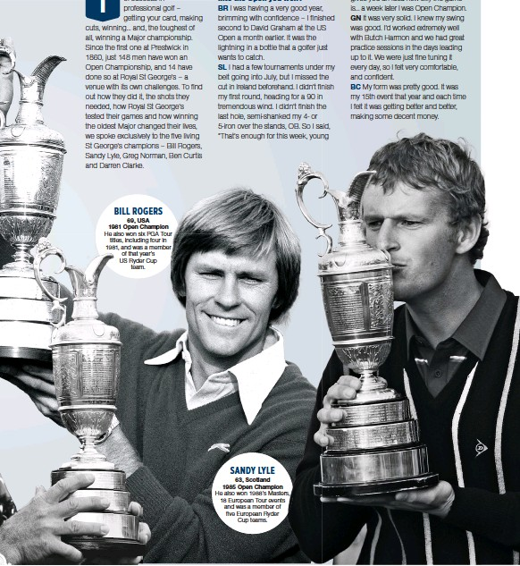 ??  ?? 69, USA 1981 Open Champion He also won six PGA Tour titles, including four in 1981, and was a member of that year's US Ryder Cup team. 63, Scotland 1985 Open Champion He also won 1988's Masters, 18 European Tour events and was a member of five European Ryder Cup teams. BILL ROGERS SANDY LYLE