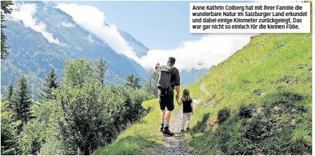 ??  ?? Anne Kathrin Colberg hat mit ihrer Familie die wunderbare Natur im Salzburger Land erkundet und dabei einige Kilometer zurückgelegt. Das war gar nicht so einfach für die kleinen Füße.