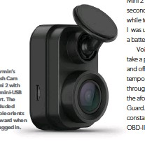??  ?? Garmin's Dash Cam Mini 2 with its mini-usb port. The included cable orients upward when plugged in.