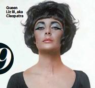 ??  ?? Queen Liz III, aka Cleopatra