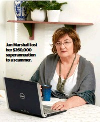 ??  ?? Jan Marshall lost her $260,000 superannuation to a scammer.