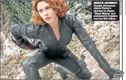 """??  ?? HERO'S JOURNEY: Scarlett Johansson claims Disney's decision to stream """"Black Widow"""" as it premiered in theaters cost her $50 million."""