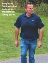 ??  ?? Bisley's Ian Braithwaite had designed an enjoyable but testing course