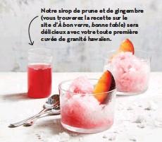 ??  ?? Notre sirop de prune et de gingembre (vous trouverez la recette sur le site d'à bon verre, bonne table) sera délicieux avec votre toute première cuvée de granité hawaïen.
