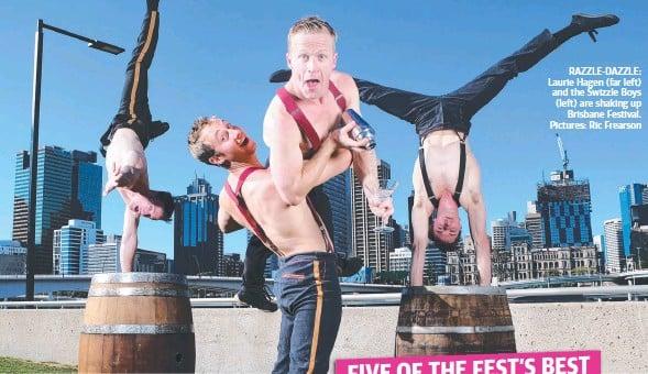 ??  ?? RAZZLE-DAZZLE: Laurie Hagen (far left) and the Swizzle Boys (left) are shaking up Brisbane Festival. Pictures: Ric Frearson