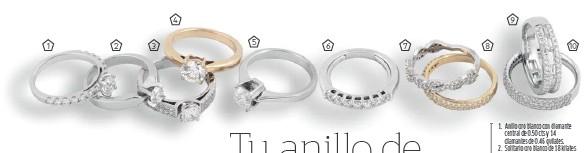 ??  ?? 1. Anillo oro blanco con diamante central de 0.50 cts y 14 diamantes de 0.46 quilates. 2. Solitario oro blanco de 18 kilates con un diamante de 0.40 cts. 3. Anillo oro blanco de 18 kilates con diamante central deb0.40 y 40 diamantes de 0.20 cts. 4. Anillo oro amarillo de 18 kilates con un diamante de 1.02 cts. 5. Solitario oro blanco de 18 kilates con un diamante de 1.00 ct. 6. Argolla en oro blanco 18 quilates con 7 diamantes en 0.50 ct. 7. Argolla en oro blanco de 18 quilates con 48 diamantes de 0.43ct en total. 8. Argolla oro amarillo de 18 kilates con 45 diamantes de 0.40 cts. 9. Argolla oro blanco de 18 kilates con 10 diamantes baguette de 0.74cts y 54 diamantes corte brillante de 0.53 cts. 10. Argolla oro blanco con 71 diamantes 0.36 ct.