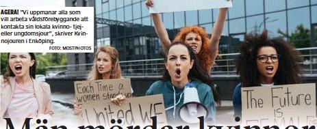 """?? FOTO: MOSTPHOTOS ?? AGERA! """"Vi uppmanar alla som vill arbeta våldsförebyggande att kontakta sin lokala kvinno- tjejeller ungdomsjour"""", skriver Kvinnojouren i Enköping."""