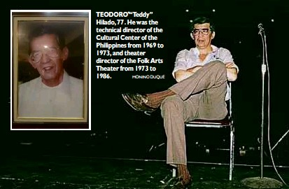 """?? MONINO DUQUE ?? TEODORO """"Teddy"""" Hilado, 77. He was the technical director of the Cultural Center of the Philippines from 1969 to 1973, and theater director of the Folk Arts Theater from 1973 to 1986."""