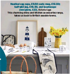 ??  ?? Nautical egg cups, £9.50 each; mug, £12.50; half-pint jug, £18.50, and beachscape oven glove, £23, Victoria Eggs This charming china and kitchen accessories range, takes us back to British seaside towns.