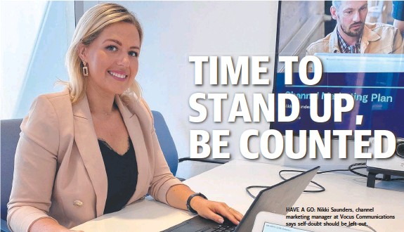 ??  ?? HAVE A GO: Nikki Saunders, channel marketing manager at Vocus Communications says self-doubt should be left out.