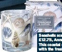 ??  ?? Seashells scented candle £12.75, Annabel James This coastal candle pairs calming chamomile with the freshness of line-dried cotton.