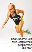??  ?? Lisa Osborne, Les Mills BodyAttack programme director.