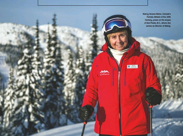 ??  ?? Nancy Greene Raine, Canada's Female Athlete of the 20th Century, poses on the slopes of Sun Peaks, B.C., where she serves as Director of Skiing.