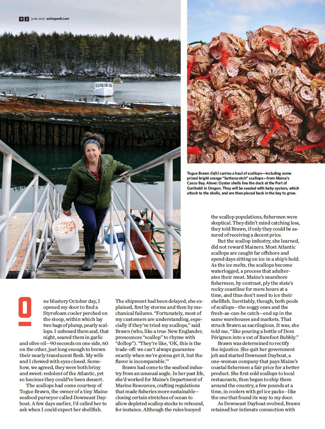 """??  ?? Togue Brawn (left) carries a haul of scallops—including some prized bright orange """"butterscotch"""" scallops—from Maine's Casco Bay. Above: Oyster shells line the dock at the Port of Garibaldi in Oregon. They will be seeded with baby oysters, which attach to the shells, and are then placed back in the bay to grow."""